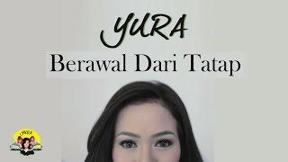 Berawal Dari Tatap - Yura Yunita