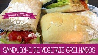 Sanduíche de Vegetais Grelhados - Episódio 63 - Receitas da Mussinha