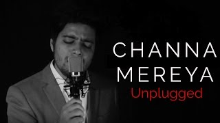 Channa Mereya - Unplugged Version | Arijit Singh | Ae Dil Hai Mushkil | Siddharth Slathia (Cover)