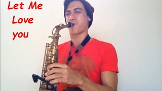 DJ Snake ft. Justin Bieber - Let Me Love You (Saxophone Cover)