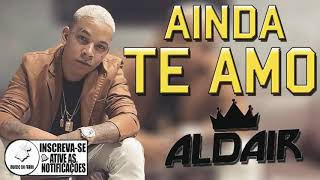 Ainda Te Amo(Aldair play boy)Música Completa.
