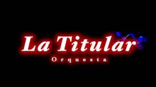ORQUESTA LA TITULAR : QUE VIVA EL AMOR