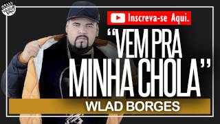 Vem pra minha chola-Wlad Borges + Download (2015)