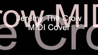 Jeremy The Crow MIDI Cover