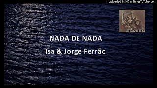 NADA DE NADA - Isa & Jorge Ferrão (música e letra)
