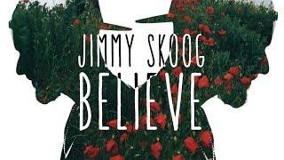 Jimmy Skoog - Believe