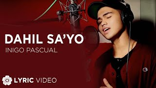 Inigo Pascual - Dahil Sa'yo (Official Lyric Video)