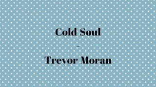 Cold Soul - Trevor Moran (Lyric Video Full)