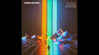 Imagine Dragons - Believer (DJ Alejandro Bachata Remix)