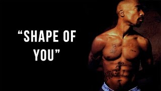 2Pac - Shape of You (ft. Ed Sheeran) (Remix 2017) (Lyrics)