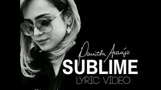 Daniela Araújo - Sublime | #HomeStudio (Lyric Vídeo)