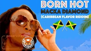 Macka Diamond - Born Hot [Caribbean Flavor Riddim] January 2017