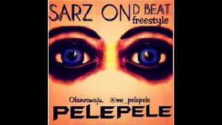 PELEPELE - SARZ ON THE BEAT freestyle [Produced by SARZ]