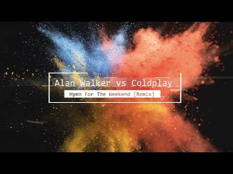 Hymn For The Weekend Remix Feat Coldplay de Alan Walker Letra y Video