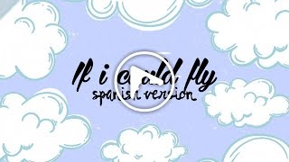 If I Could Fly (spanish version) - (Originally by One Direction)