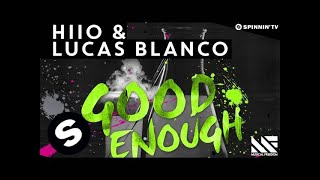 HIIO & Lucas Blanco - Good Enough (OUT NOW)