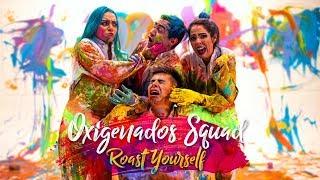 ROAST YOURSELF CHALLENGE l Oxigenados Squad