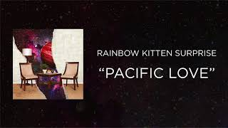 Rainbow Kitten Surprise - Pacific Love [Official Audio]