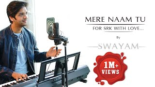 Mere Naam Tu || Zero || Swayam Padhi || For SRK With Love
