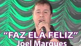 """FAZ ELA FELIZ"" por JOEL MARQUES"