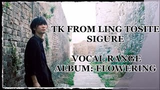 TK from Ling tosite sigure Vocal Range/声域 - Album: flowering (2012)