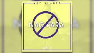 Ary Bronze - Não Para