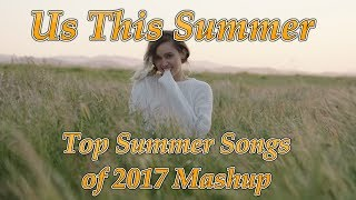 """""""Us This Summer"""" - Top Summer Songs of 2017 Mashup"""