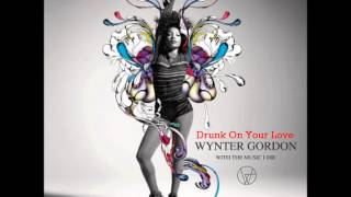 Wynter Gordon - Drunk On Your Love