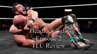 Headlock Talk Episode 2: TLC Review