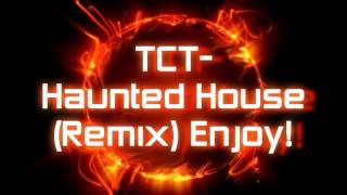 TCT- Haunted House (Remix) *DUBSTEP* HD