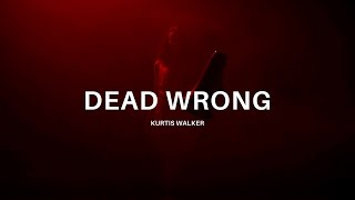 Kurtis Walker - Dead Wrong (Official Video)