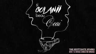 The Kryptonite Sparks - Si Golanii Beau Ceai (Official Audio)