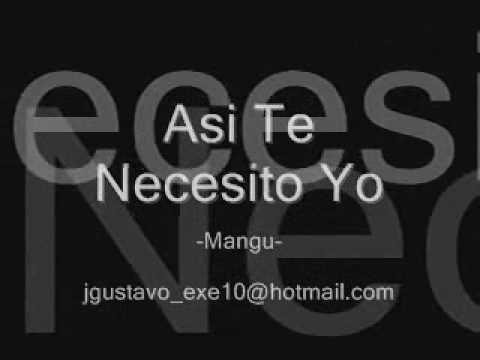 Asi Te Necesito Yo de Mangu Letra y Video