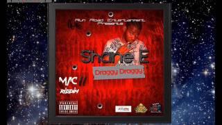 Shane E - Draggy Draggy [Mac 11 Riddim] April 2017