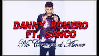 Danny Romero Ft. Sanco, Dj Cristian Villa - No Creo en el Amor