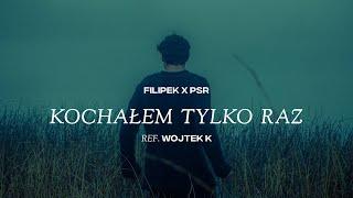 Filipek x PSR ft. Wojtek Kiełbasa - Kochałem tylko raz
