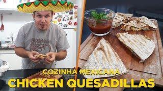Chicken Quesadillas - Cozinha Mexicana - OCSQN! #143