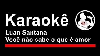 Luan Santana Você não sabe o que é amor Karaoke