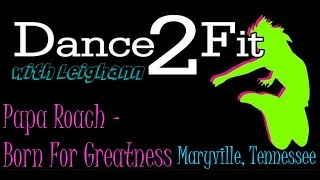 Dance2Fit with Leighann - Born For Greatness by Papa Roach