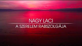 Nagy Laci - A szerelem Rabszolgája (Official) (S.V.)