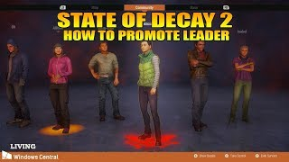 HOW TO PROMOTE SURVIVOR TO LEADER : STATE OF DECAY 2