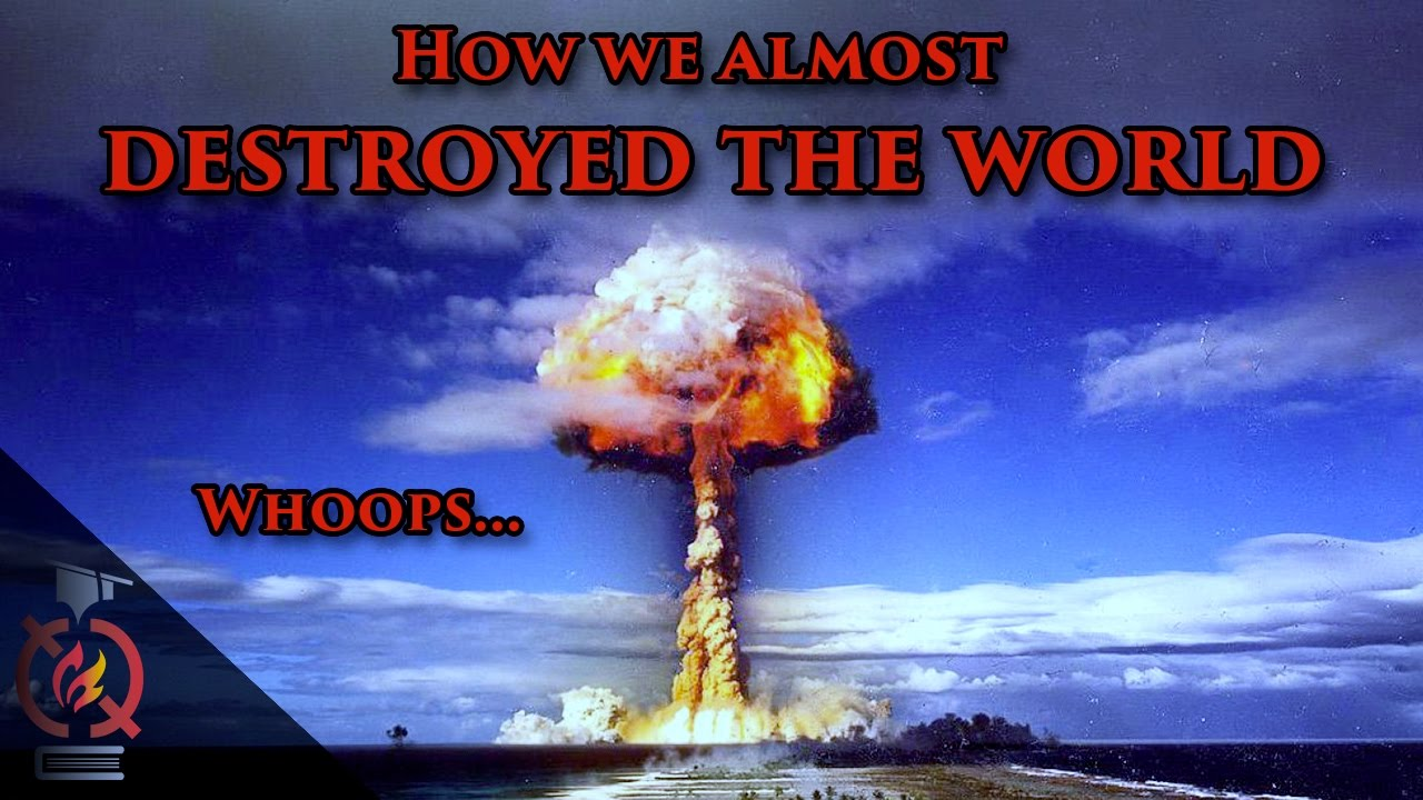 How we almost Blew up the World on Accident