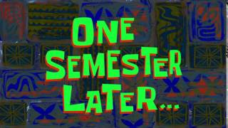 One Semester Later... | SpongeBob Time Card #130
