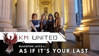 BLACKPINK (블랙핑크) - AS IF IT'S YOUR LAST (마지막처럼) Dance Cover | KM United Collaboration