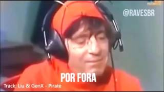 Liu & Genx - Pirate / chapolim fritando