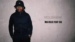 Moubarak - Ma ville (ft. Jul)
