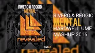 Rivero & REGGIO - MENTAL (HARDWELL UMF MASHUP 2016)