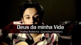 Thalles Roberto - Deus Da Minha Vida (Juninho Gretter acústico cover)