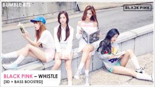 [3D+BASS BOOSTED] BLACK PINK - WHISTLE | bumble.bts