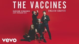 The Vaccines - Handsome Reimagined (Dave Fridmann Edit) [Audio]